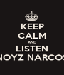 KEEP CALM AND LISTEN NOYZ NARCOS - Personalised Poster A1 size