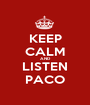 KEEP CALM AND LISTEN PACO - Personalised Poster A1 size