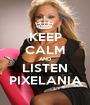 KEEP CALM AND LISTEN PIXELANIA - Personalised Poster A1 size