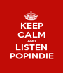 KEEP CALM AND LISTEN POPINDIE - Personalised Poster A1 size