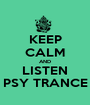 KEEP CALM AND LISTEN PSY TRANCE - Personalised Poster A1 size