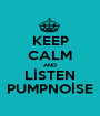 KEEP CALM AND LİSTEN PUMPNOİSE - Personalised Poster A1 size