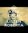 KEEP CALM AND LISTEN ROBERTA - Personalised Poster A1 size