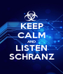 KEEP CALM AND LISTEN SCHRANZ - Personalised Poster A1 size