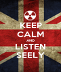 KEEP CALM AND LISTEN SEELY - Personalised Poster A1 size