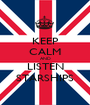 KEEP CALM AND LISTEN STARSHIPS - Personalised Poster A1 size