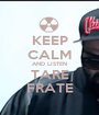 KEEP CALM AND LISTEN TARE FRATE - Personalised Poster A1 size
