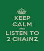 KEEP CALM AND LISTEN TO 2 CHAINZ - Personalised Poster A1 size