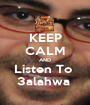 KEEP CALM AND Listen To  3alahwa  - Personalised Poster A1 size