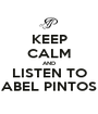 KEEP CALM AND LISTEN TO ABEL PINTOS - Personalised Poster A1 size