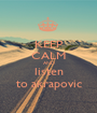 KEEP CALM AND listen to akrapovic - Personalised Poster A1 size