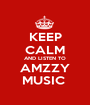 KEEP CALM AND LISTEN TO AMZZY MUSIC  - Personalised Poster A1 size