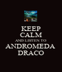 KEEP CALM AND LISTEN TO ANDROMEDA  DRACO - Personalised Poster A1 size