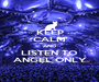KEEP CALM AND LISTEN TO ANGEL ONLY - Personalised Poster A1 size