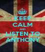 KEEP CALM AND LISTEN TO ANTHONY - Personalised Poster A1 size
