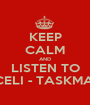 KEEP CALM AND LISTEN TO ARACELI - TASKMASTER - Personalised Poster A1 size