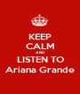 KEEP CALM AND LISTEN TO Ariana Grande - Personalised Poster A1 size
