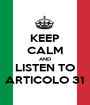 KEEP CALM AND LISTEN TO ARTICOLO 31 - Personalised Poster A1 size
