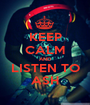 KEEP CALM AND LISTEN TO ASH - Personalised Poster A1 size