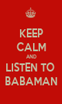 KEEP CALM AND LISTEN TO  BABAMAN - Personalised Poster A1 size