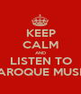 KEEP CALM AND LISTEN TO BAROQUE MUSIC - Personalised Poster A1 size