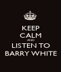 KEEP CALM AND LISTEN TO BARRY WHITE - Personalised Poster A1 size