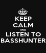 KEEP CALM AND LISTEN TO BASSHUNTER - Personalised Poster A1 size