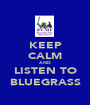 KEEP CALM AND LISTEN TO BLUEGRASS - Personalised Poster A1 size