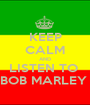 KEEP CALM AND LISTEN TO  BOB MARLEY  - Personalised Poster A1 size