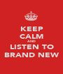 KEEP CALM AND LISTEN TO BRAND NEW - Personalised Poster A1 size