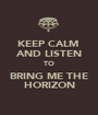 KEEP CALM  AND LISTEN TO BRING ME THE HORIZON - Personalised Poster A1 size