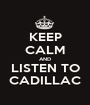 KEEP CALM AND LISTEN TO CADILLAC - Personalised Poster A1 size