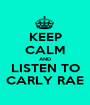 KEEP CALM AND LISTEN TO CARLY RAE - Personalised Poster A1 size