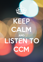 KEEP CALM AND LISTEN TO CCM - Personalised Poster A1 size