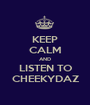 KEEP CALM AND LISTEN TO CHEEKYDAZ - Personalised Poster A1 size