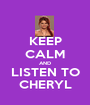 KEEP CALM AND LISTEN TO CHERYL - Personalised Poster A1 size