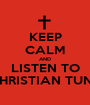 KEEP CALM AND LISTEN TO CHRISTIAN TUNE - Personalised Poster A1 size