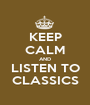 KEEP CALM AND LISTEN TO CLASSICS - Personalised Poster A1 size