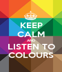 KEEP CALM AND LISTEN TO COLOURS - Personalised Poster A1 size