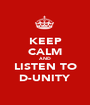 KEEP CALM AND LISTEN TO D-UNITY - Personalised Poster A1 size