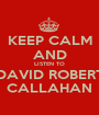 KEEP CALM AND LISTEN TO DAVID ROBERT CALLAHAN - Personalised Poster A1 size