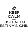 KEEP CALM AND LISTEN TO DESTINY'S CHILD - Personalised Poster A1 size