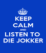 KEEP CALM AND LISTEN TO  DIE JOKKER - Personalised Poster A1 size