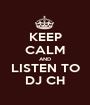 KEEP CALM AND LISTEN TO DJ CH - Personalised Poster A1 size