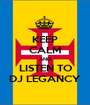 KEEP CALM AND LISTEN TO DJ LEGANCY - Personalised Poster A1 size