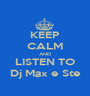 KEEP CALM AND LISTEN TO Dj Max e Ste - Personalised Poster A1 size