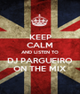 KEEP CALM AND LISTEN TO DJ PARGUEIRO ON THE MIX - Personalised Poster A1 size