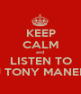 KEEP CALM and  LISTEN TO DJ TONY MANERO - Personalised Poster A1 size