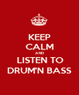 KEEP CALM AND LISTEN TO DRUM'N BASS - Personalised Poster A1 size