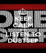 KEEP CALM AND LISTEN TO DUBTSEP - Personalised Poster A1 size